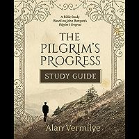 The Pilgrim's Progress Study Guide: A Bible Study Based on John Bunyan's Pilgrim's Progress (The Pilgrim's Progress…