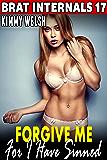 Forgive Me For I Have Sinned : Brat Internals 17 (Religious Erotica Pregnancy Erotica Brat Erotica Age Gap Erotica)