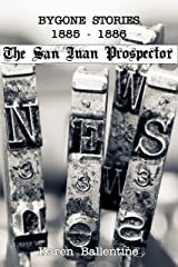 Bygone Stories From The San Juan Prospector: 1885-1886 Kindle Edition