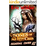 Bones of Skeleton Creek: A paranormal mystery thriller (Paranormal Cowboy Book 2)