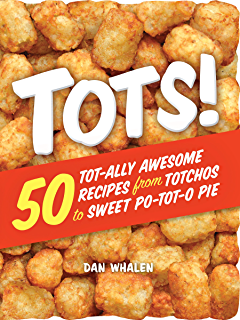 50 Tot-ally Awesome Recipes from Totchos to Sweet Po-tot
