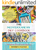 Mediterranean Diet Cookbook: Live a Healthy Life and Lose Weight | Simply Delicious Mediterranean Recipes (Healthy Eating Book 1)