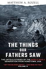 The Things Our Fathers Saw—The Untold Stories of the World War II Generation-Volume IV: Up the Bloody Boot—The War in Italy Kindle Edition