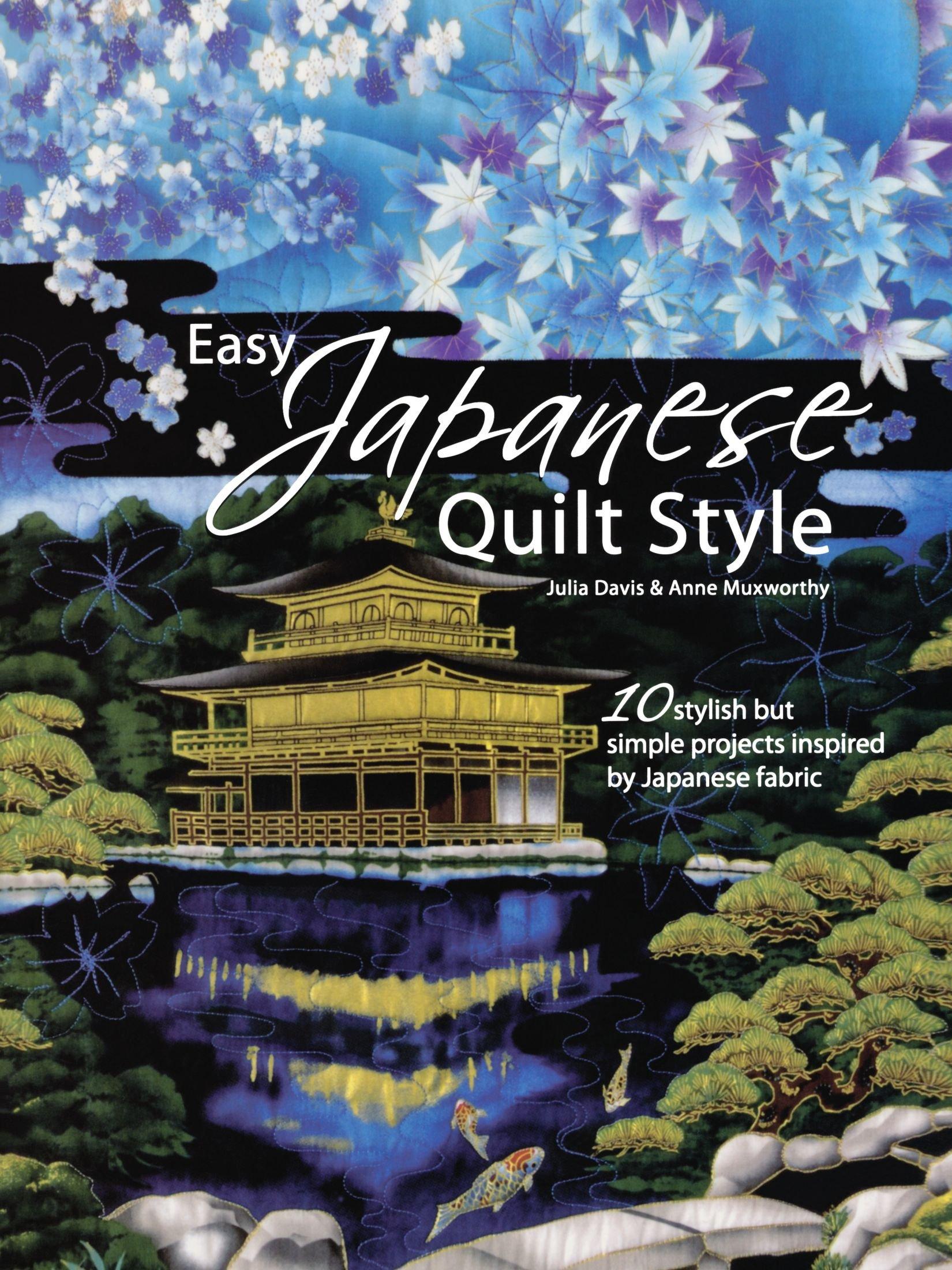 Easy Japanese Quilt Style: Julia Davis, Anne Muxworthy ... : japanese style quilts - Adamdwight.com