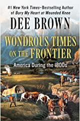 Wondrous Times on the Frontier: America During the 1800s Kindle Edition