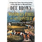 Wondrous Times on the Frontier: America During the 1800s
