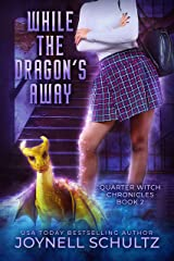 While the Dragon's Away (Quarter Witch Chronicles Book 2) Kindle Edition