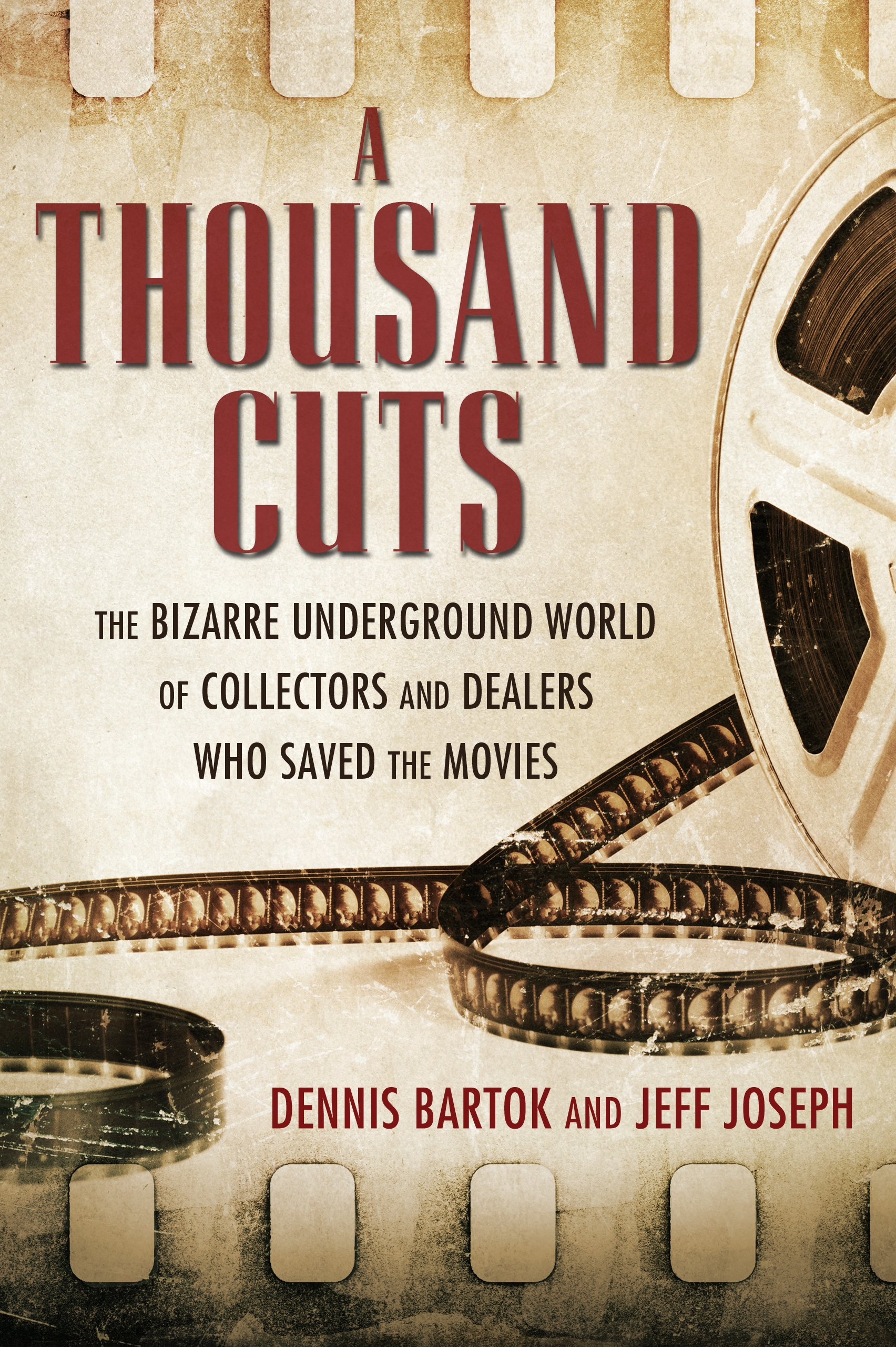 Amazon: A Thousand Cuts: The Bizarre Underground World Of Collectors  And Dealers Who Saved The Movies (0884597456583): Dennis Bartok, Jeff  Joseph: Books