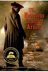 The Notorious Benedict Arnold: A True Story of Adventure, Heroism & Treachery Kindle Edition