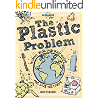 The Plastic Problem: 60 Small Ways to Reduce Waste and Help Save the Earth (Lonely Planet Kids)