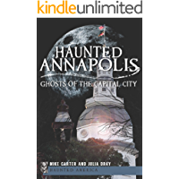 Haunted Annapolis: Ghosts of the Capital City (Haunted America) book cover