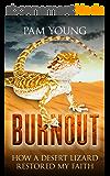 BURNOUT: How a Desert Lizard Restored My Faith (Burnout to Bliss Book 1) (English Edition)