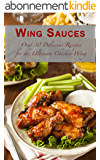 Wing Sauces: Over 30 Delicious Recipes for the Ultimate Chicken Wing (English Edition)