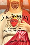Sin Bravely: A Memoir of Spiritual Disobedience