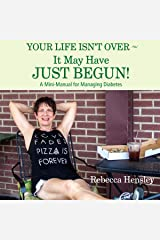 Your Life Isn't Over - It May Have Just Begun!: A Mini-Manual for Managing Diabetes Audible Audiobook