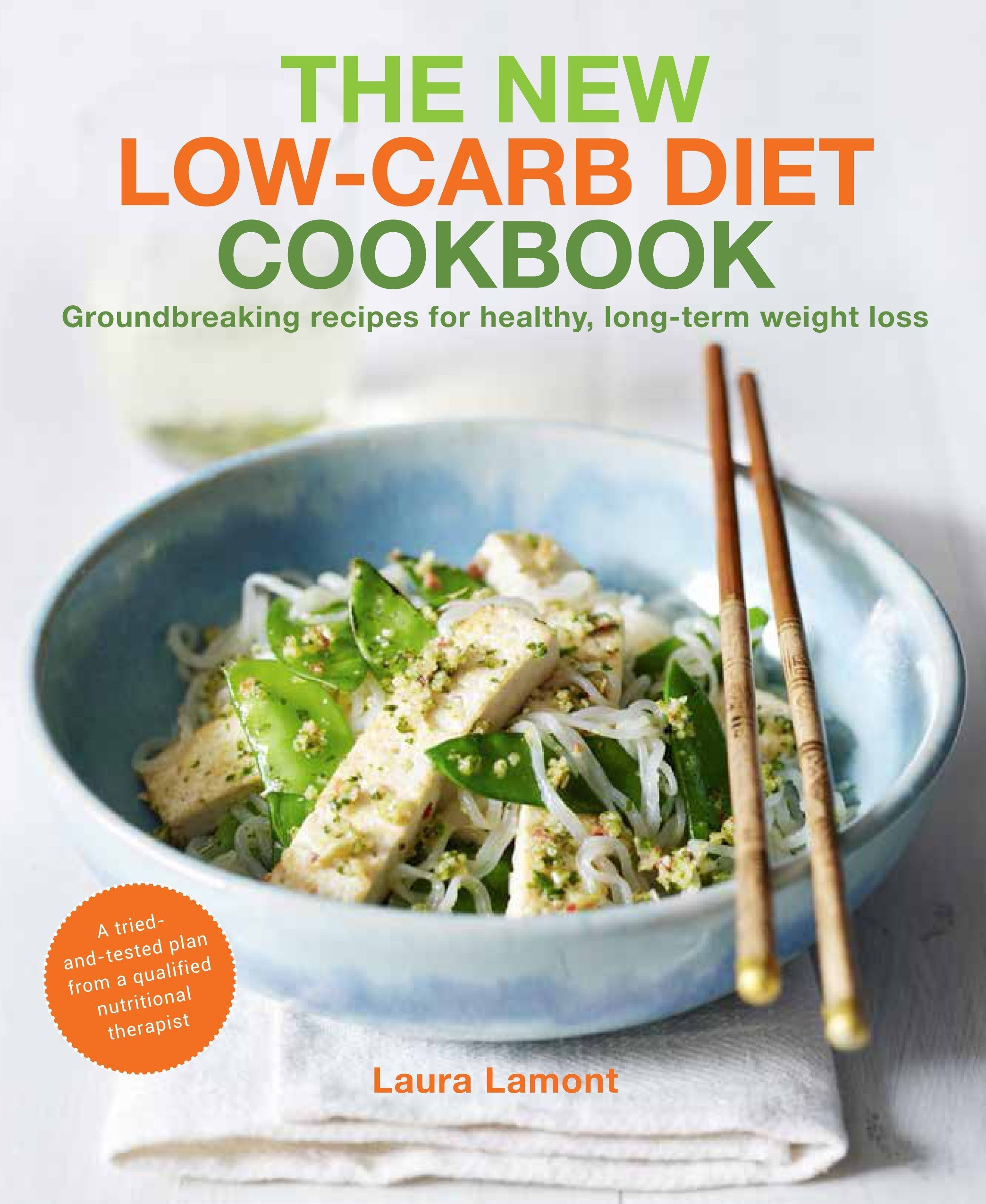 The New-Low Carb Diet Cookbook: Groundbreaking recipes for healthy,  long-term weight loss: Laura Lamont: 9781848992139: Amazon.com: Books