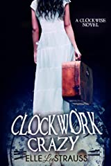 CLOCKWORK CRAZY: A Young Adult Time Travel Romance (The Clockwise Collection Book 5)