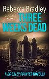 Three Weeks Dead: DC Sally Poynter (Detective Hannah Robbins Crime Series Book 0)