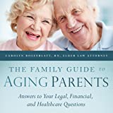 The Family Guide to Aging Parents: Answers to Your Legal, Financial, and Healthcare Questions
