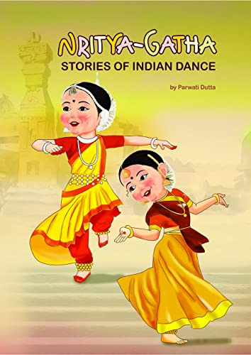 NRITYA-GATHA (STORIES OF INDIAN DANCE) (FIRST EDITION; 2016)