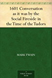 1601 Conversation as it was by the Social Fireside in the Time of the Tudors (English Edition)