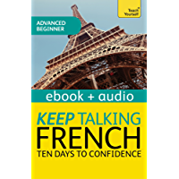 Keep Talking French Audio Course - Ten Days to Confidence: Enhanced Edition (Teach Yourself Audio eBooks)