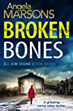 Broken Bones: A gripping serial killer thriller (Detective Kim Stone Crime Thriller Series Book 7)