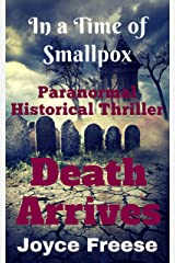 Death Arrives: A Paranormal Historical Thriller in a Time of Smallpox Kindle Edition