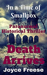 Death Arrives: A Paranormal Historical Thriller in a Time of Smallpox
