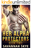Her Alpha Protectors 2: A Steamy Reverse Harem Paranormal Romance (Supernatural Agents)