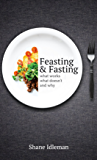 Feasting and Fasting - What Works, What Doesn't, and Why