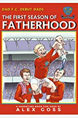 Dad FC | Debut Dads: The First Season of Fatherhood: A Parenting Book for Dads Kindle Edition