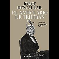 El anticuario de Teherán: Historias de una vida diplomática (Spanish Edition)
