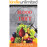BLOOD TYPE DIET FOR BEGINNERS: Eat Right For Your Blood Type With O, A, B And AB Negative (English Edition)