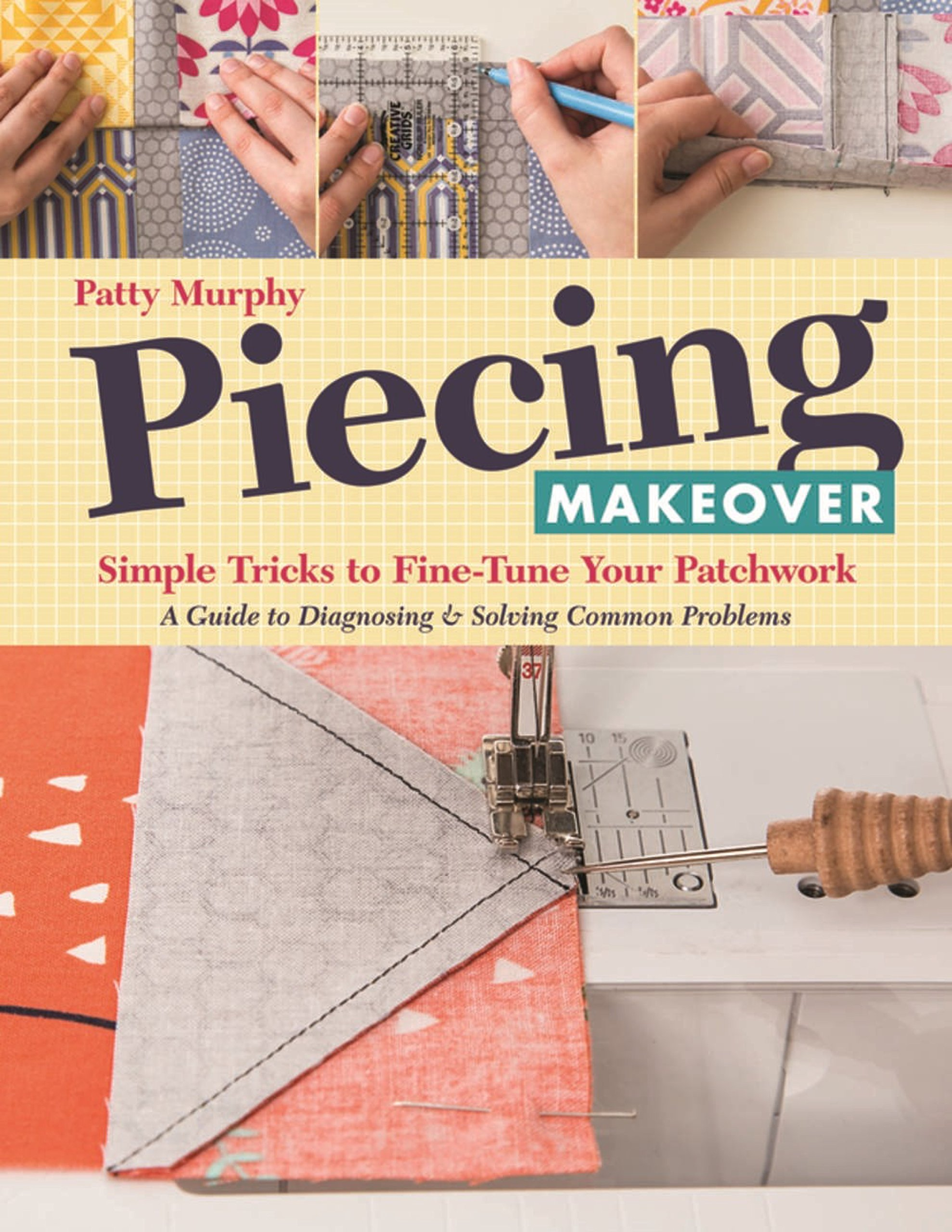 Read Online Piecing Makeover: Simple Tricks to Fine-Tune Your Patchwork • A Guide to Diagnosing & Solving Common Problems PDF