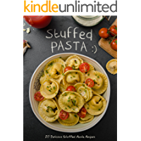 50 Delicious Stuffed Pasta Recipes: Make your own Homemade Pasta with these Ravioli Recipes, Tortellini Recipes…