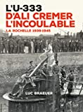 L'U-333 d'Ali Cremer l'Incoulable - la Rochelle 1939-1945