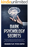 DARK PSYCHOLOGY SECRETS : learn how to manipulate and influence people, develop secret techniques for emotional and mind control and learn how to brainwash and how to defend yourself.