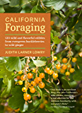 California Foraging: 120 Wild and Flavorful Edibles from Evergreen Huckleberries to Wild Ginger (Regional Foraging…