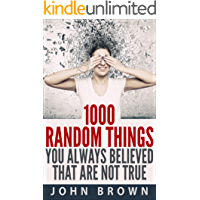 1000 Random Things You Always Believed That Are Not True