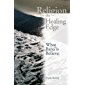 Religion on the Healing Edge: What Bahais Believe