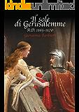 Il sole di Gerusalemme: A.D. 1165-1170 vol.2 (Trilogia della Stratega)