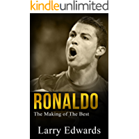 Ronaldo - The Making of the Best Soccer Player in the World. Easy to read for kids with stunning graphics. All you need to know about Ronaldo. (Sports Book for Kids)