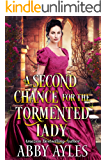 A Second Chance for the Tormented Lady: A Clean & Sweet Regency Historical Romance Novel (Tales of Magnificent Ladies Book 3)