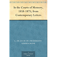 In the Courts of Memory, 1858 1875; from Contemporary Letters (English Edition)