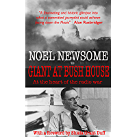 Giant at Bush House: At the heart of the radio war: The autobiography of Noel Newsome, Vol 1 1906-45 (English Edition)
