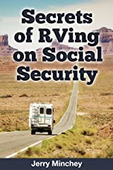 Secrets of RVing on Social Security: How to Enjoy the Motorhome and RV Lifestyle While Living on Your Social Security Income Kindle Edition