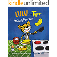 LULU the Tiger Baking Pancakes: A Children's Book about Counting, Cooking, Sharing and Social skills (Cooking Adventures…