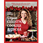 Vegan Christmas Cookies and Cocoa: Holiday treats and warm winter drinks, all astonishingly egg and dairy-free!
