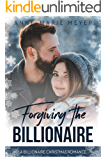 Forgiving the Billionaire: A Billionaire Christmas Romance (A Clean Billionaire Romance Book 2)